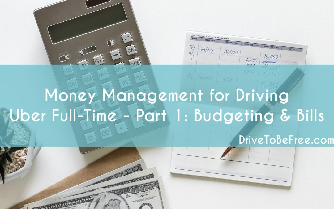 Money Management for Driving Uber Full-Time – Part 1: Budgeting & Bills