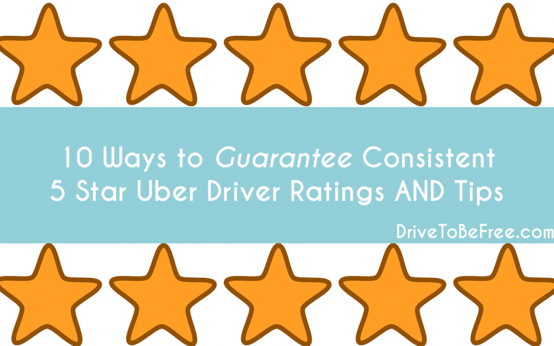 10 Ways to Guarantee Consistent 5 Star Uber Driver Ratings AND Tips